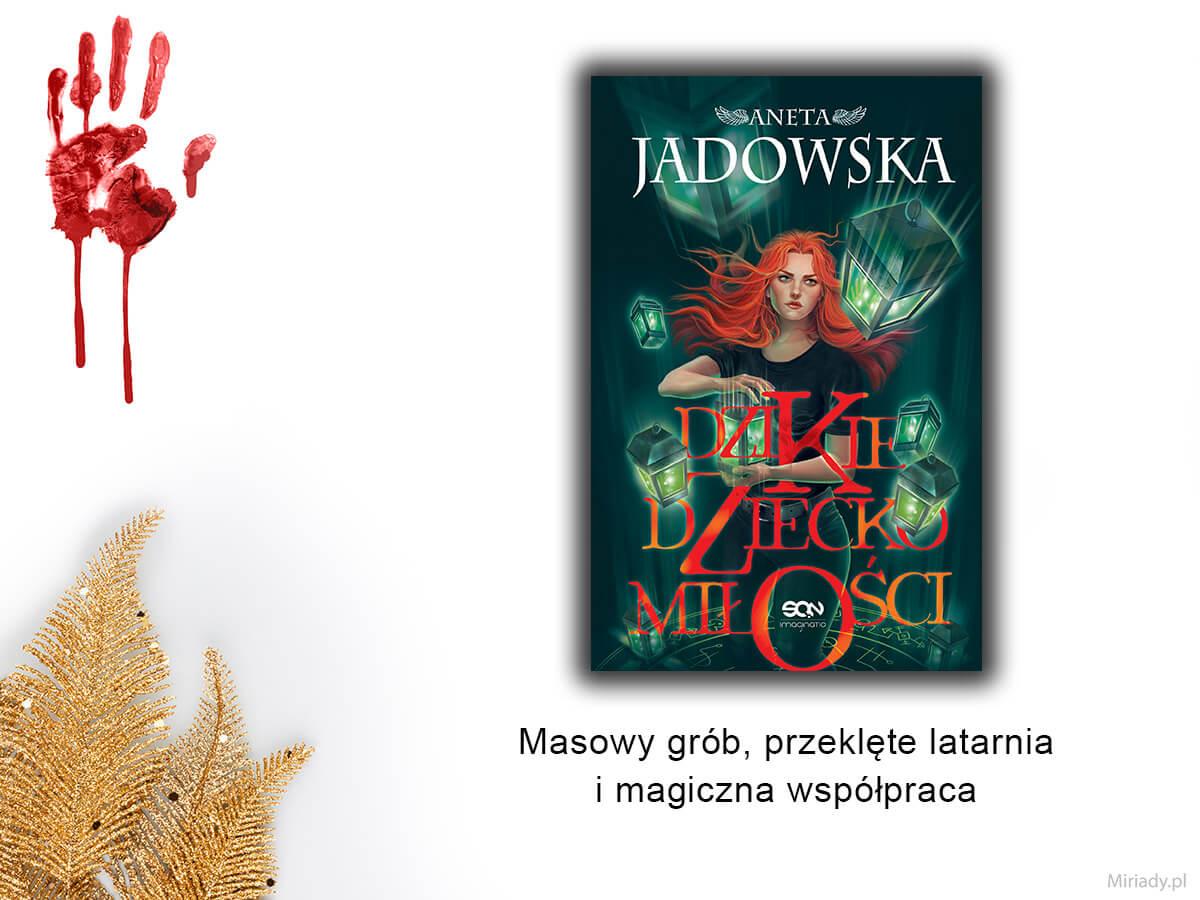 """""""Dzikie dziecko miłości"""" - Aneta Jadowska"""